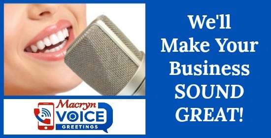 "Picture of Professional Female Voice Over Talent speaking into microphone. Text displays ""We Make Your Business Sound Great"". Logo display of Macryn Voice Greetings, a company that provides professional voice recordings for telephone systems, VOIP/PBX/Cloud Phone systems, voicemail greetings, auto attendant, automated receptionist, virtual answering service, IVR Voice Prompts, Messages & Music On Hold for Business Phones, Mobile Phones, Cell Phones."